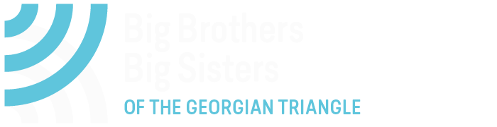 Case for Support ...Start something BIG - Big Brothers Big Sisters of the Georgian Triangle